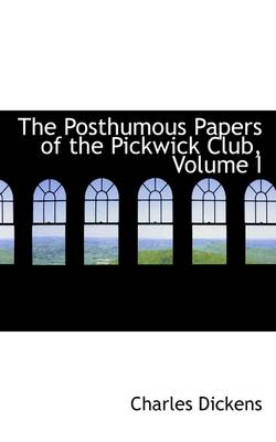The Posthumous Papers of the Pickwick Club, Volume I