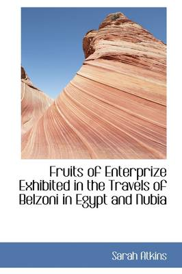 Fruits of Enterprize Exhibited in the Travels of Belzoni in Egypt and Nubia