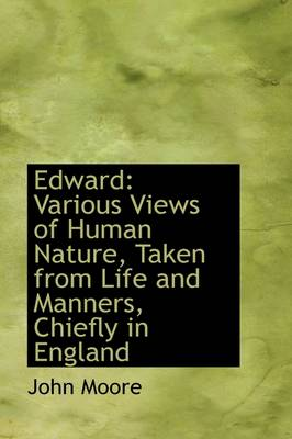 Edward: Various Views of Human Nature, Taken from Life and Manners, Chiefly in England