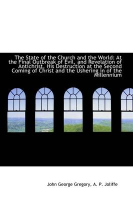 The State of the Church and the World: At the Final Outbreak of Evil, and Revelation of Antichrist,