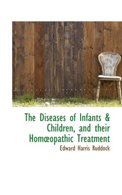 The Diseases of Infants & Children, and Their Homopathic Treatment