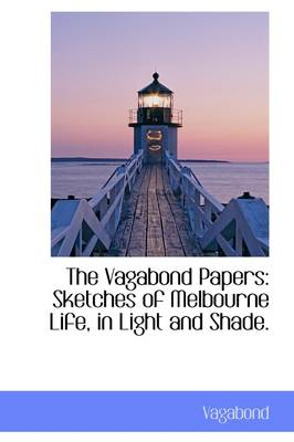 The Vagabond Papers: Sketches of Melbourne Life, in Light and Shade