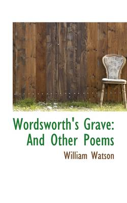 Wordsworth's Grave: And Other Poems