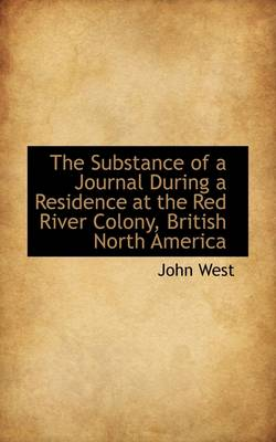 The Substance of a Journal During a Residence at the Red River Colony, British North America