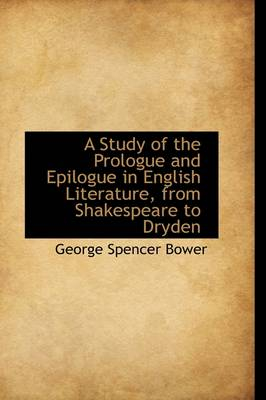 A Study of the Prologue and Epilogue in English Literature from Shakespeare to Dryden