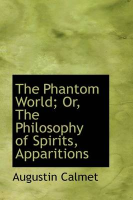 The Phantom World; Or, the Philosophy of Spirits, Apparitions