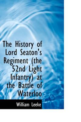 The History of Lord Seaton's Regiment the 52nd Light Infantry at the Battle of Waterloo
