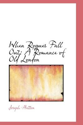 When Rogues Fall Out: A Romance of Old London