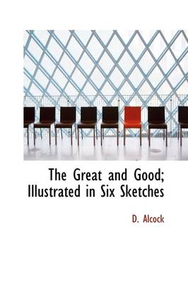 The Great and Good; Illustrated in Six Sketches