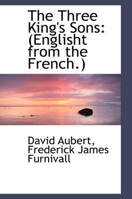 The Three King's Sons: Englisht from the French.