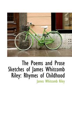The Poems and Prose Sketches of James Whitcomb Riley: Rhymes of Childhood