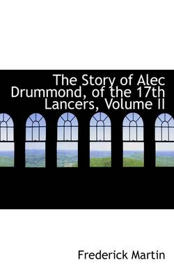 The Story of Alec Drummond, of the 17th Lancers, Volume II