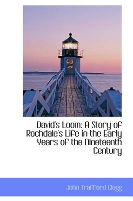 David's Loom: A Story of Rochdale's Life in the Early Years of the Nineteenth Century