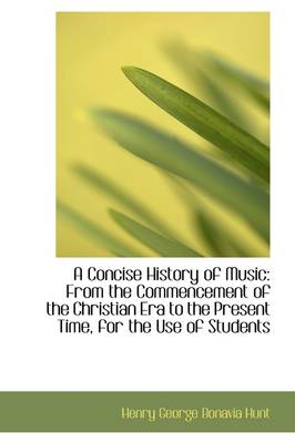 A Concise History of Music: From the Commencement of the Christian Era to the Present Time, for the