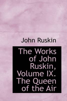 The Works of John Ruskin, Volume IX. the Queen of the Air