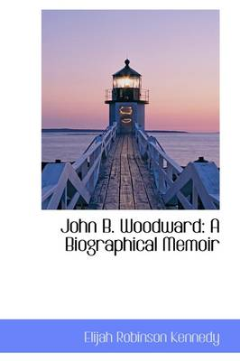 John B. Woodward: A Biographical Memoir