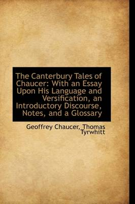The Canterbury Tales of Chaucer: With an Essay Upon His Language and Versification, an Introductory