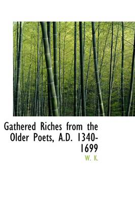 Gathered Riches from the Older Poets, A.D. 1340-1699