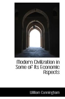 Modern Civilization in Some of Its Economic Aspects