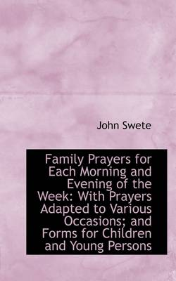 Family Prayers for Each Morning and Evening of the Week: With Prayers Adapted to Various Occasions;