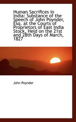 Human Sacrifices in India: Substance of the Speech of John Poynder, Esq. at the Courts of Proprietor