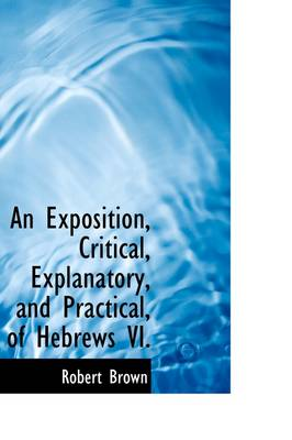 An Exposition, Critical, Explanatory, and Practical of Hebrews VI.