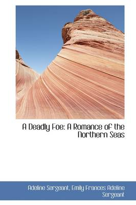 A Deadly Foe: A Romance of the Northern Seas