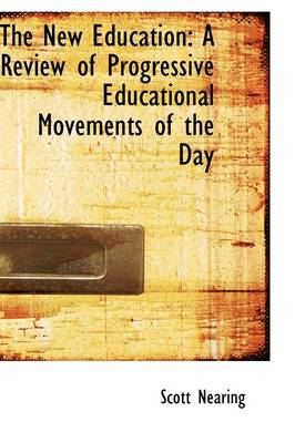 The New Education: A Review of Progressive Educational Movements of the Day