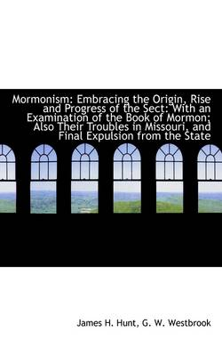 Mormonism: Embracing the Origin, Rise and Progress of the Sect: With an Examination of the Book of M