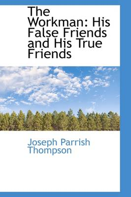 The Workman: His False Friends and His True Friends