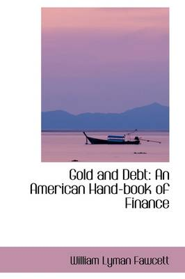 Gold and Debt: An American Hand-Book of Finance
