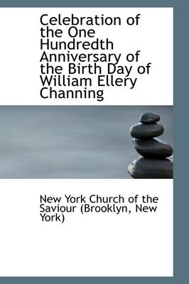 Celebration of the One Hundredth Anniversary of the Birth Day of William Ellery Channing