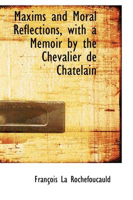 Maxims and Moral Reflections, with a Memoir by the Chevalier de Chatelain