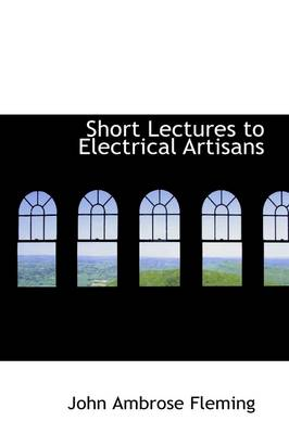 Short Lectures to Electrical Artisans