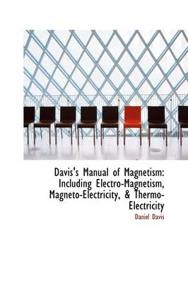 Davis's Manual of Magnetism: Including Electro-Magnetism, Magneto-Electricity, & Thermo-Electricity