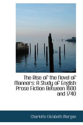 The Rise of the Novel of Manners: A Study of English Prose Fiction Between 1600 and 1740