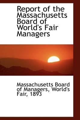 Report of the Massachusetts Board of World's Fair Managers