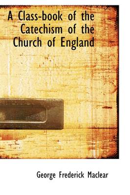 A Class-Book of the Catechism of the Church of England