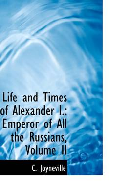 Life and Times of Alexander I: Emperor of All the Russians, Volume II