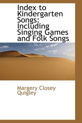 Index to Kindergarten Songs: Including Singing Games and Folk Songs