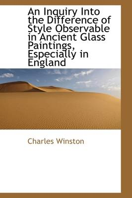An Inquiry Into the Difference of Style Observable in Ancient Glass Paintings, Especially in England