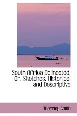 South Africa Delineated; Or, Sketches, Historical and Descriptive