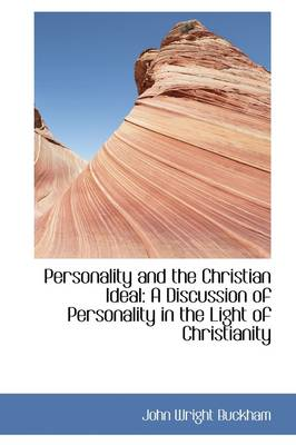 Personality and the Christian Ideal: A Discussion of Personality in the Light of Christianity