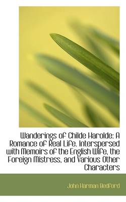 Wanderings of Childe Harolde: A Romance of Real Life. Interspersed with Memoirs of the English Wife,