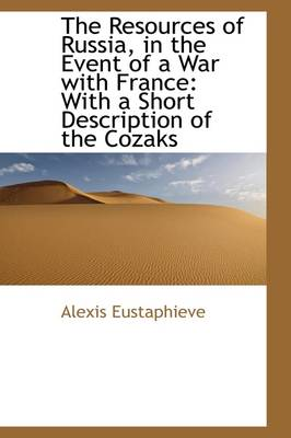 The Resources of Russia, in the Event of a War with France: With a Short Description of the Cozaks