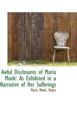 Awful Disclosures of Maria Monk: As Exhibited in a Narrative of Her Sufferings