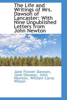 The Life and Writings of Mrs. Dawson of Lancaster: With Nine Unpublished Letters from John Newton