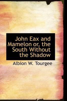 John Eax and Mamelon Or, the South Without the Shadow