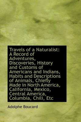 Travels of a Naturalist: A Record of Adventures, Discoveries, History and Customs of Americans and I