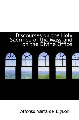 Discourses on the Holy Sacrifice of the Mass and on the Divine Office